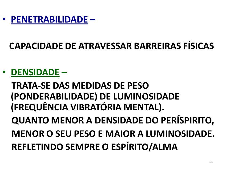 PENETRABILIDADE – CAPACIDADE DE ATRAVESSAR BARREIRAS FÍSICAS. DENSIDADE –