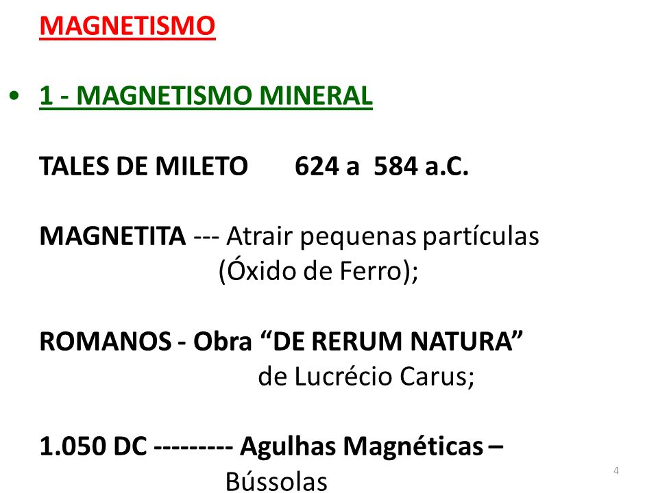 MAGNETISMO1 - MAGNETISMO MINERAL. TALES DE MILETO 624 a 584 a.C. MAGNETITA --- Atrair pequenas partículas.