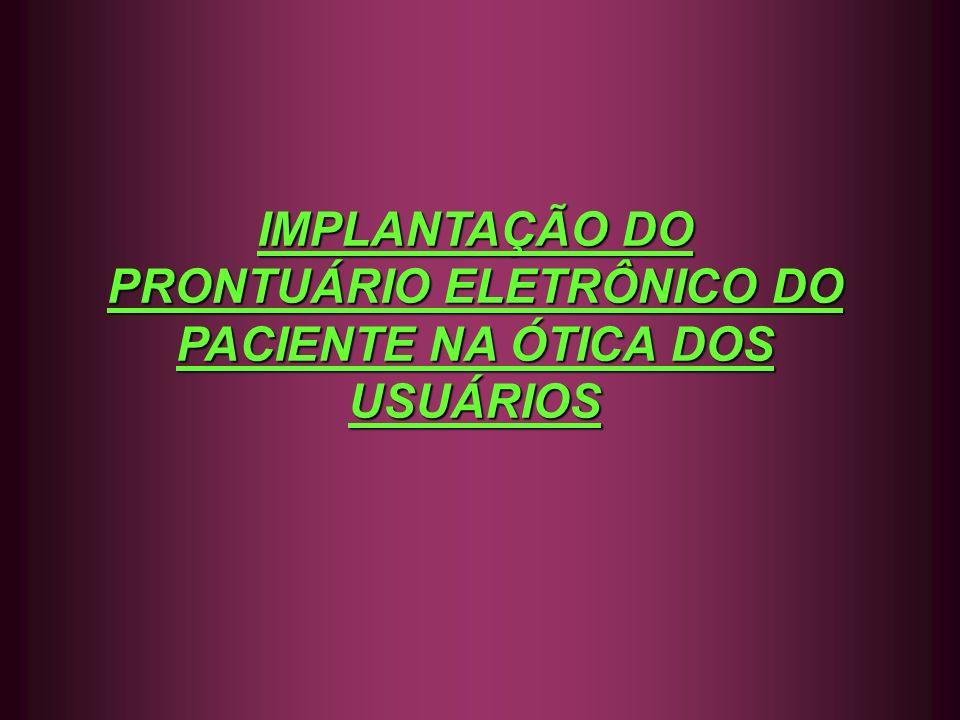 IMPLANTAÇÃO DO PRONTUÁRIO ELETRÔNICO DO PACIENTE NA ÓTICA DOS USUÁRIOS