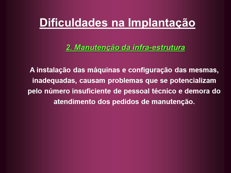 Dificuldades na Implantação 2. Manutenção da infra-estrutura