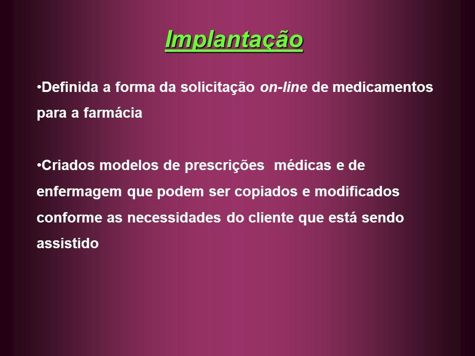 Implantação Definida a forma da solicitação on-line de medicamentos para a farmácia.