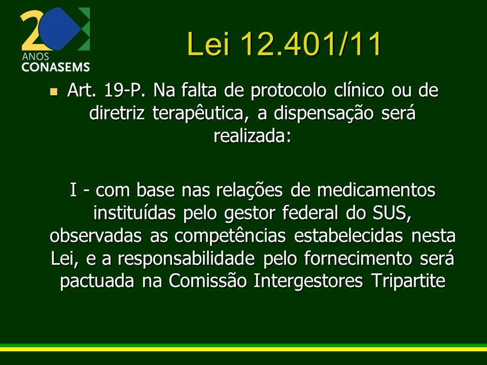 Lei 12.401/11 Art. 19-P. Na falta de protocolo clínico ou de diretriz terapêutica, a dispensação será realizada: