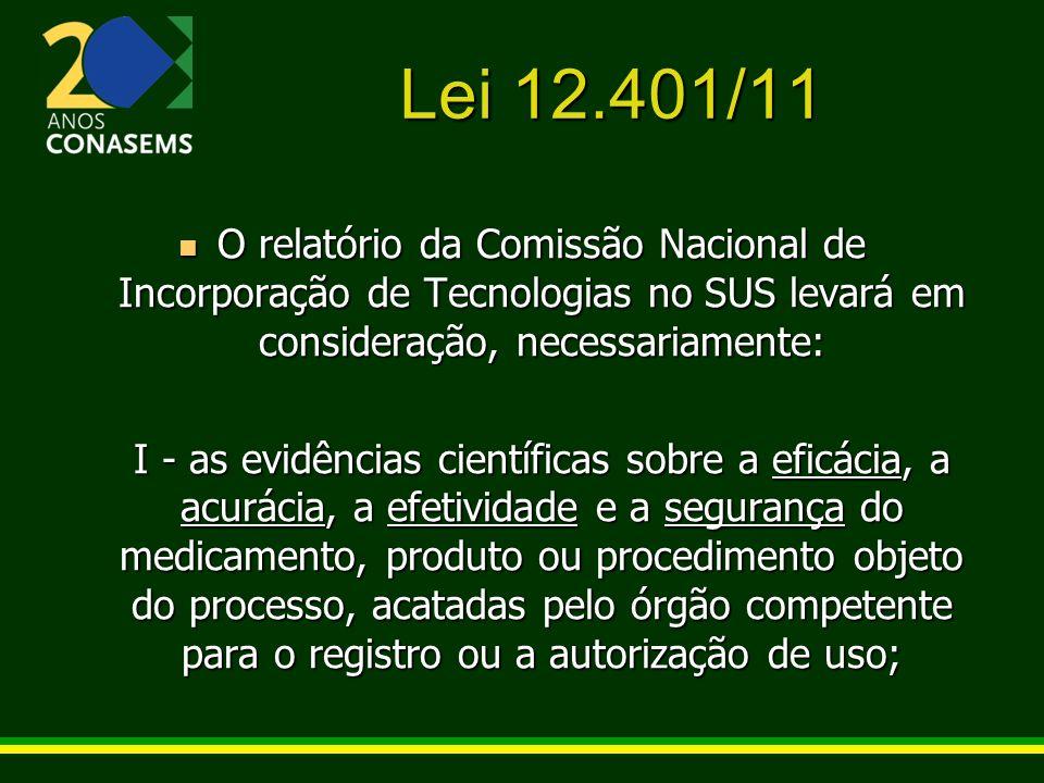 Lei 12.401/11 O relatório da Comissão Nacional de Incorporação de Tecnologias no SUS levará em consideração, necessariamente: