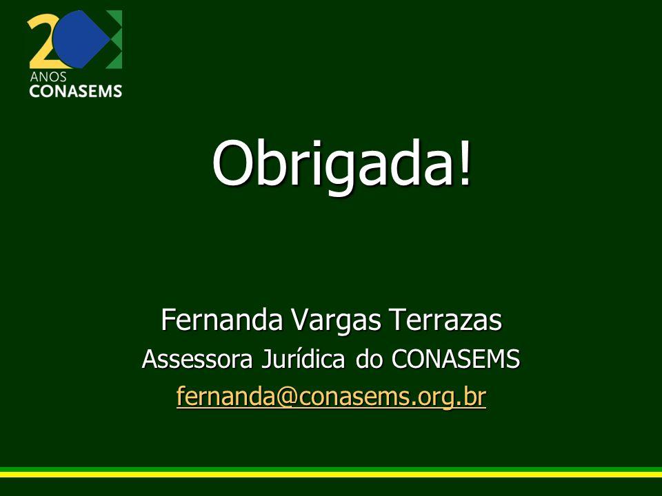 Obrigada! Fernanda Vargas Terrazas Assessora Jurídica do CONASEMS