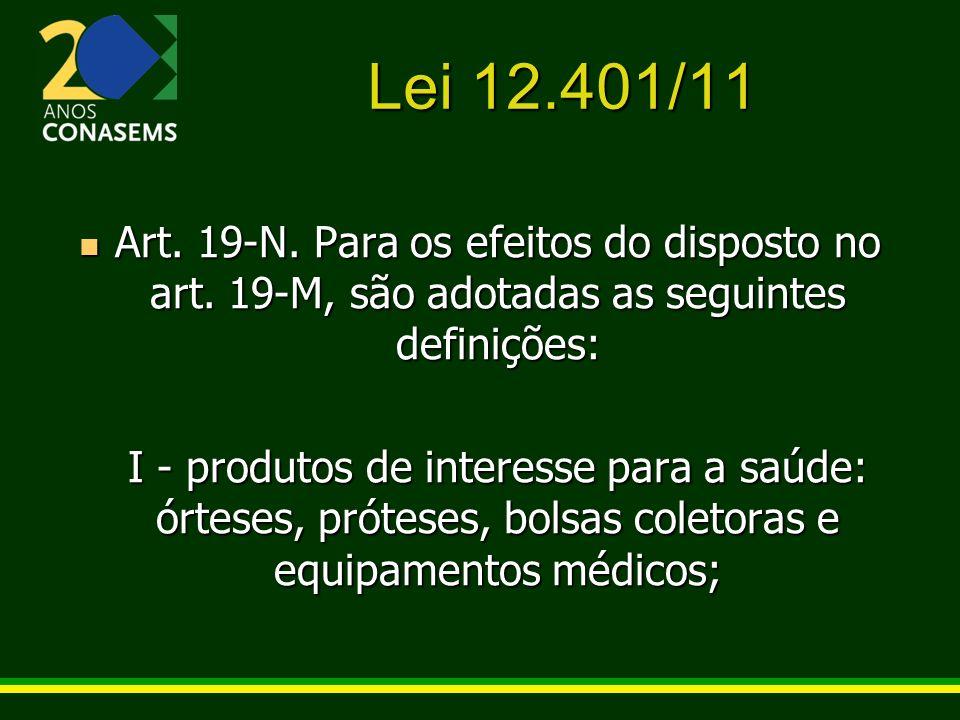 Lei 12.401/11 Art. 19-N. Para os efeitos do disposto no art. 19-M, são adotadas as seguintes definições: