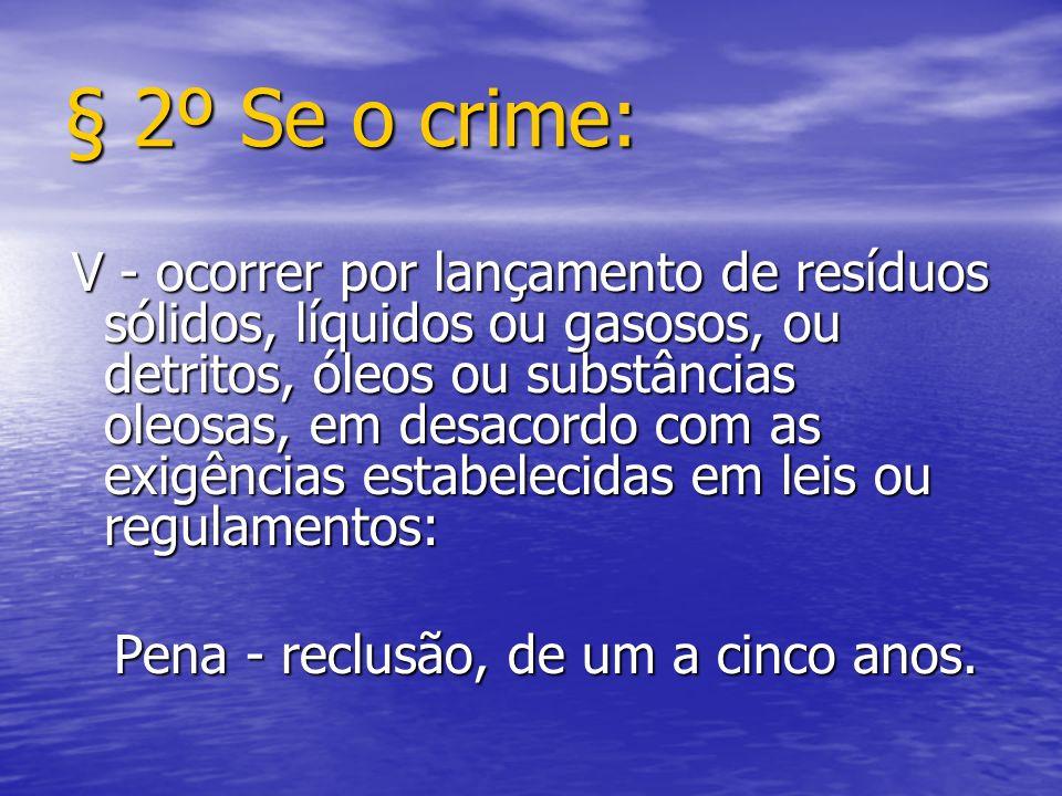 § 2º Se o crime: Pena - reclusão, de um a cinco anos.