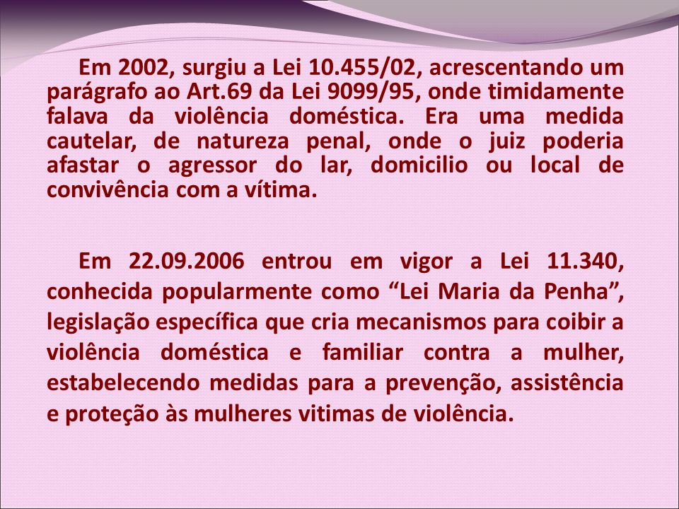 Em 2002, surgiu a Lei 10. 455/02, acrescentando um parágrafo ao Art