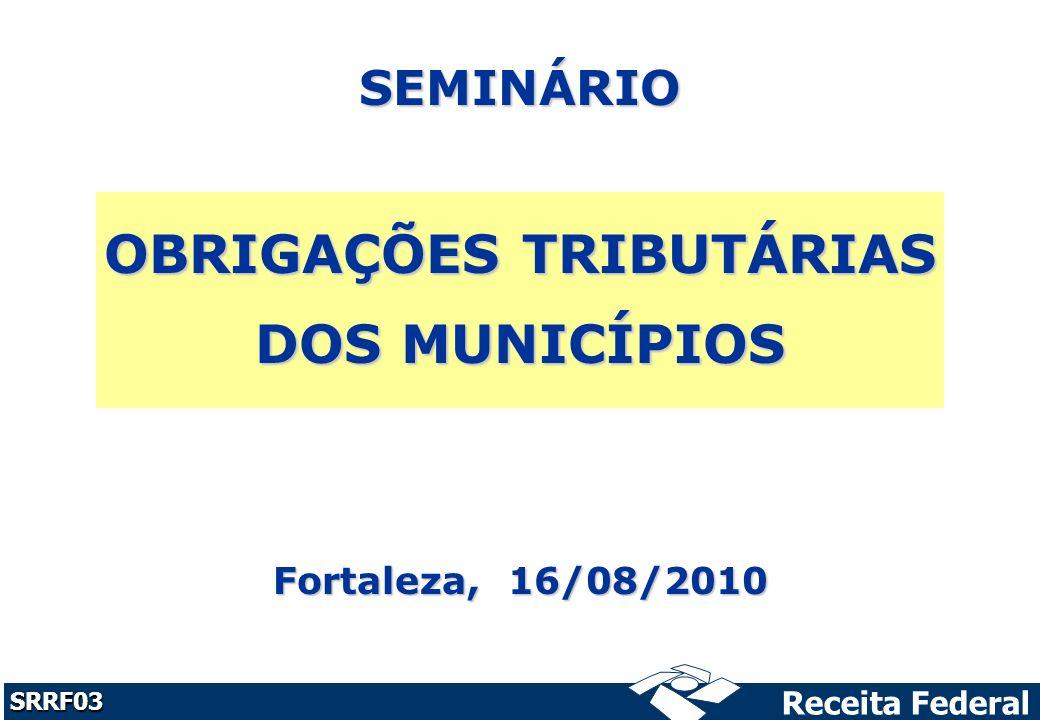 SEMINÁRIO OBRIGAÇÕES TRIBUTÁRIAS DOS MUNICÍPIOS Fortaleza, 16/08/2010