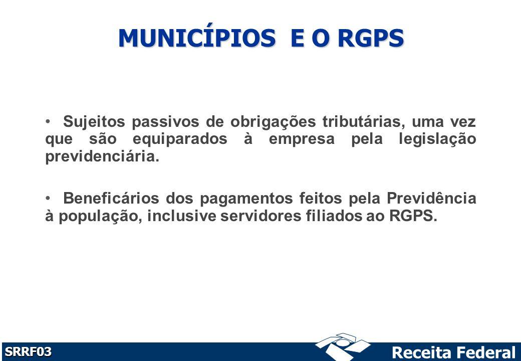 MUNICÍPIOS E O RGPS Sujeitos passivos de obrigações tributárias, uma vez que são equiparados à empresa pela legislação previdenciária.