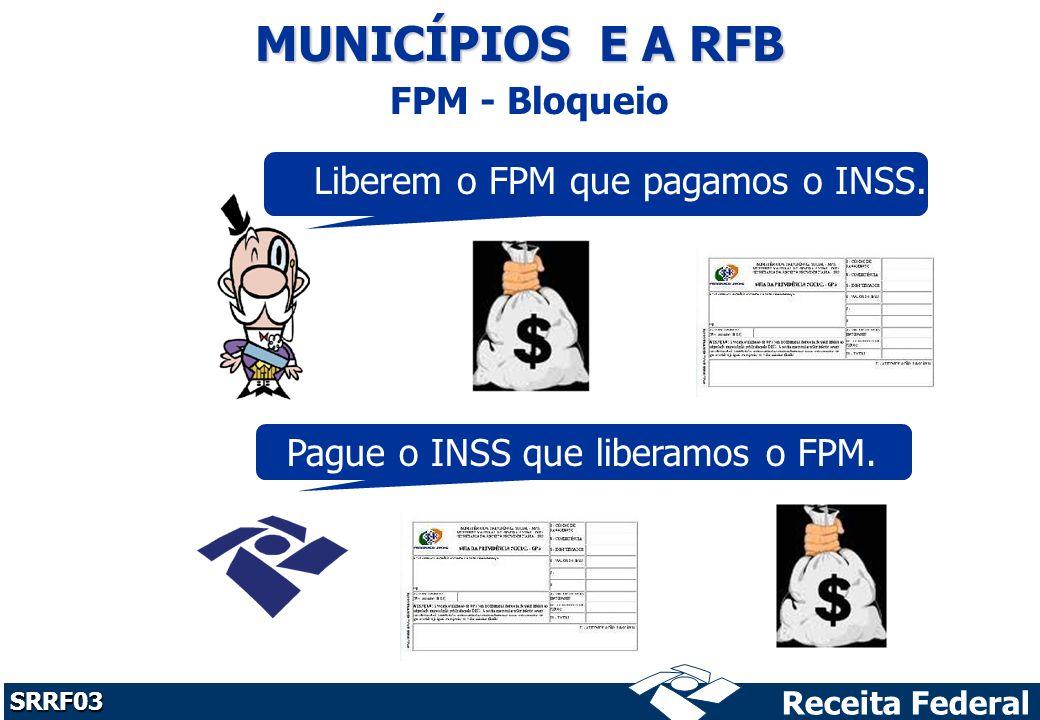 MUNICÍPIOS E A RFB Liberem o FPM que pagamos o INSS.
