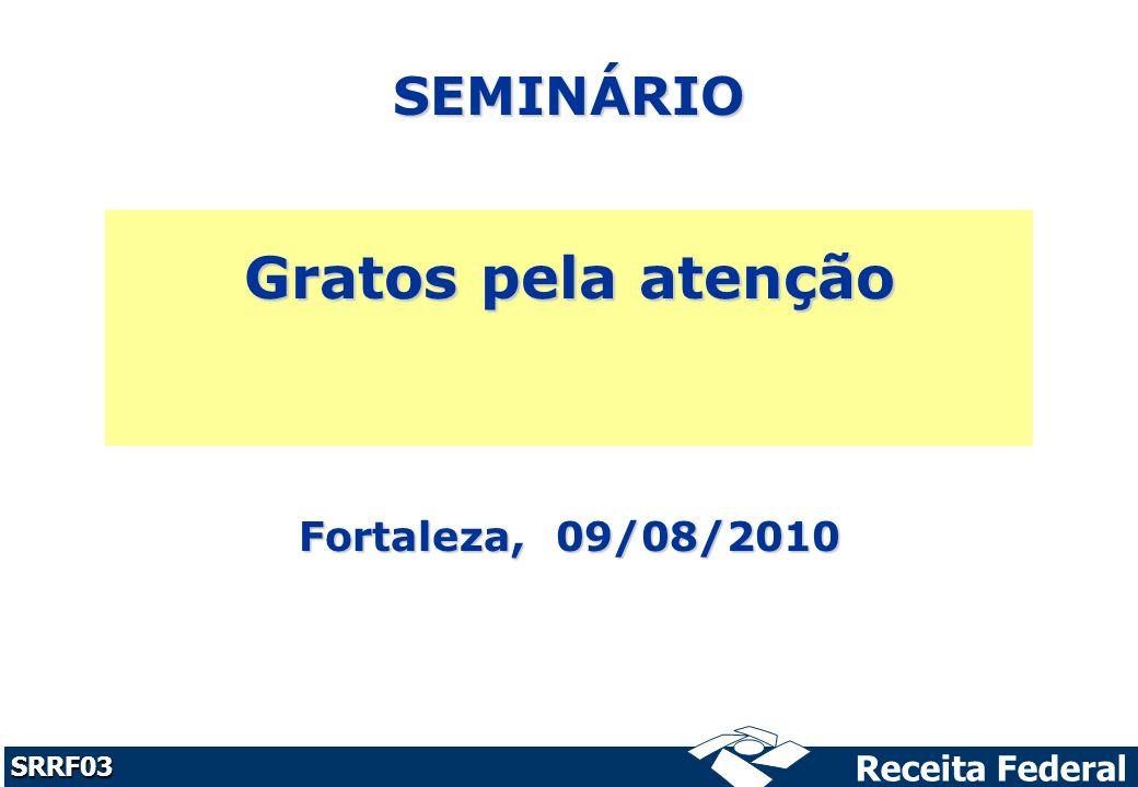 SEMINÁRIO Gratos pela atenção Fortaleza, 09/08/2010