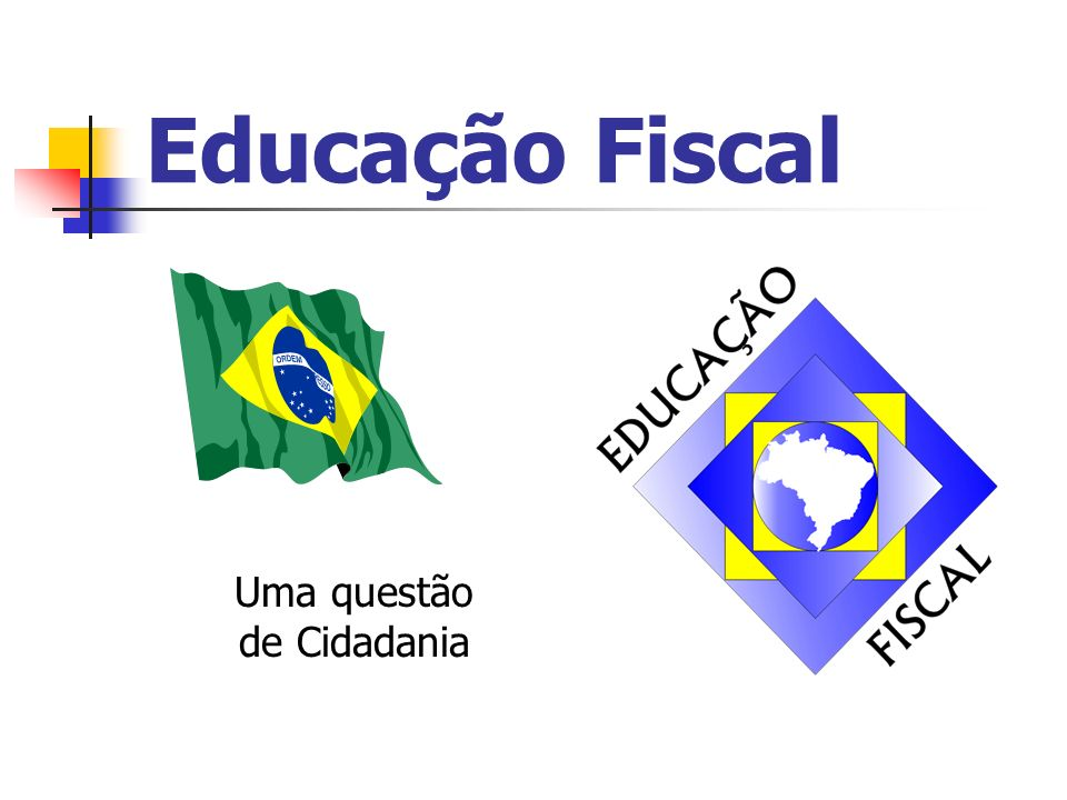Educação Fiscal Uma questão de Cidadania