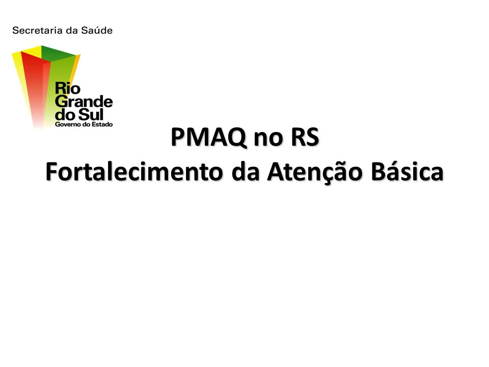 PMAQ no RS Fortalecimento da Atenção Básica