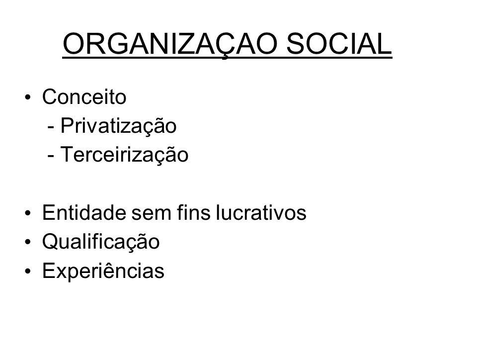 ORGANIZAÇAO SOCIAL Conceito - Privatização - Terceirização