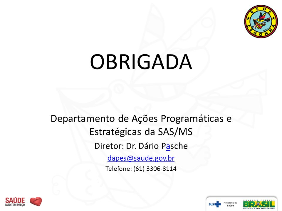 OBRIGADA Departamento de Ações Programáticas e Estratégicas da SAS/MS