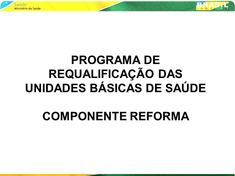 PROGRAMA DE REQUALIFICAÇÃO DAS UNIDADES BÁSICAS DE SAÚDE COMPONENTE REFORMA