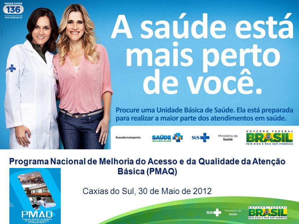 Programa Nacional de Melhoria do Acesso e da Qualidade da Atenção Básica (PMAQ) Caxias do Sul, 30 de Maio de 2012