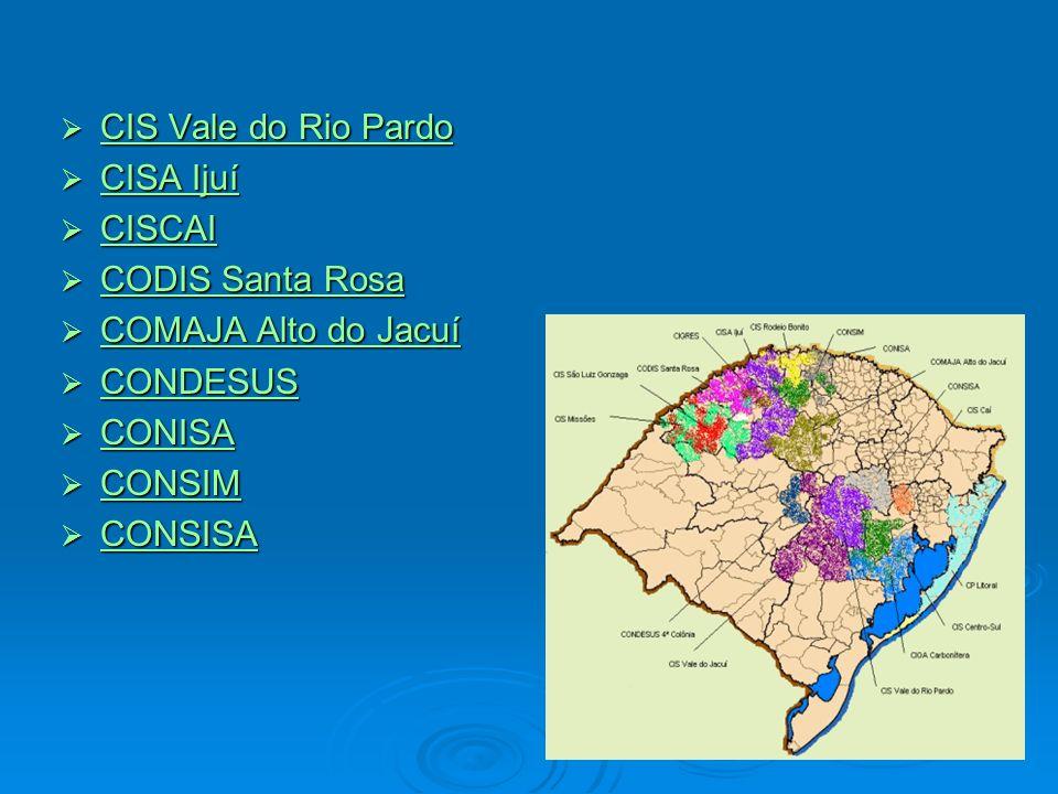 CIS Vale do Rio Pardo CISA Ijuí. CISCAI. CODIS Santa Rosa. COMAJA Alto do Jacuí. CONDESUS. CONISA.