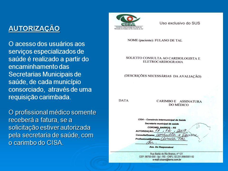 AUTORIZAÇÃO O acesso dos usuários aos serviços especializados de saúde é realizado a partir do encaminhamento das Secretarias Municipais de saúde, de cada município consorciado, através de uma requisição carimbada.