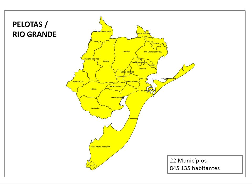 PELOTAS / RIO GRANDE 22 Municípios 845.135 habitantes
