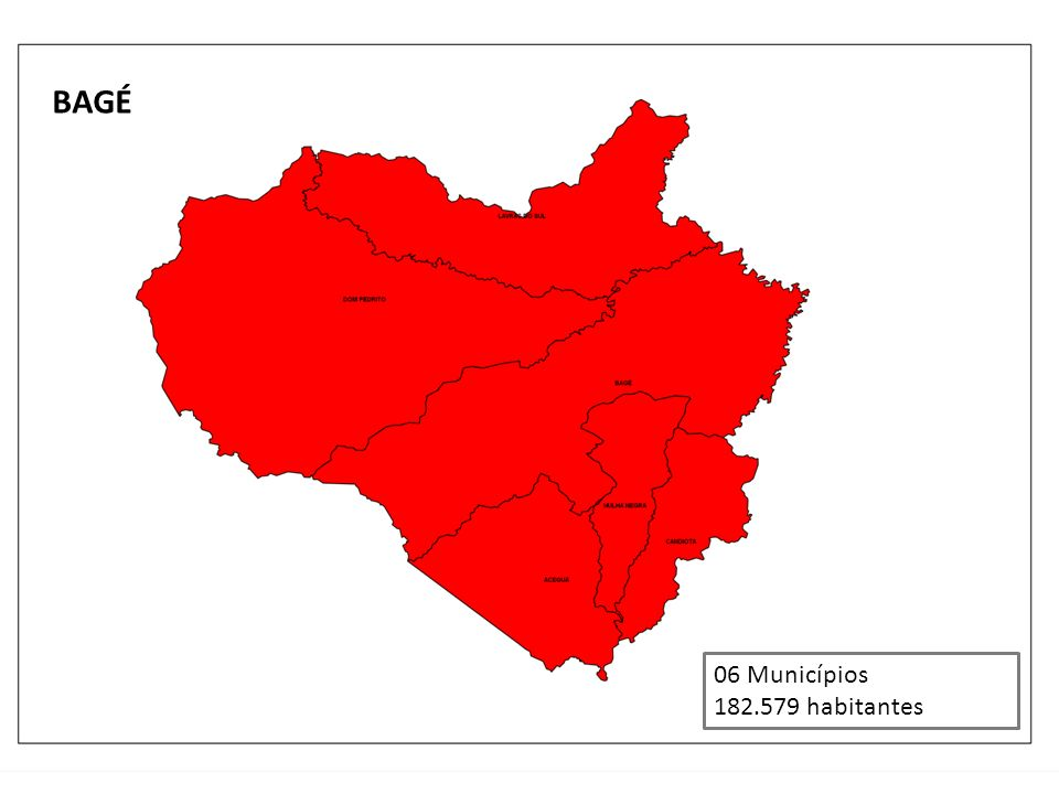 BAGÉ 06 Municípios 182.579 habitantes