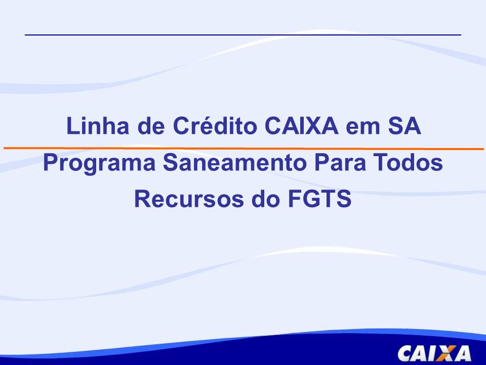 Linha de Crédito CAIXA em SA Programa Saneamento Para Todos