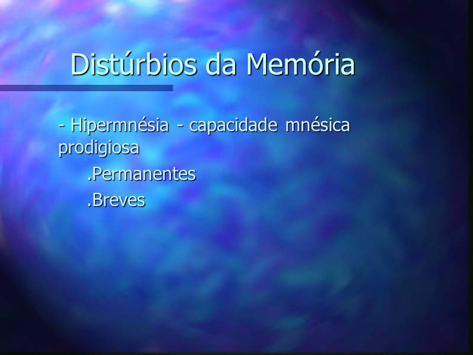 Distúrbios da Memória - Hipermnésia - capacidade mnésica prodigiosa