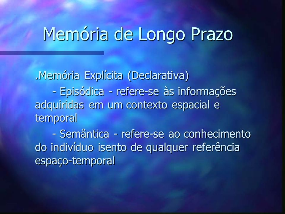Memória de Longo Prazo .Memória Explícita (Declarativa)