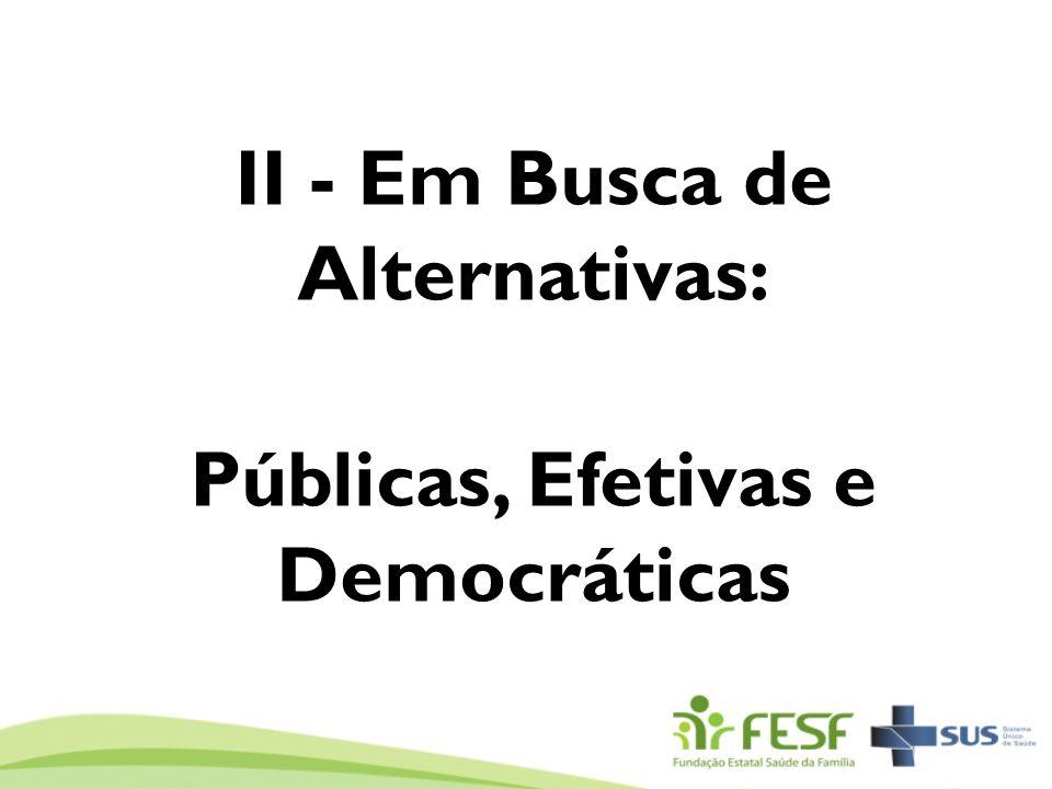 II - Em Busca de Alternativas: Públicas, Efetivas e Democráticas