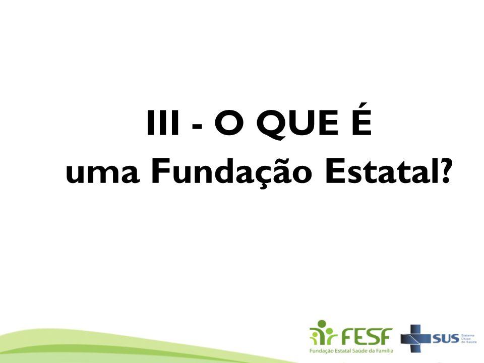 III - O QUE É uma Fundação Estatal