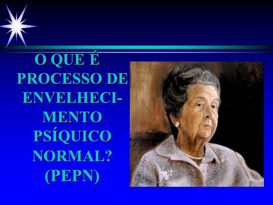 O QUE É PROCESSO DE ENVELHECI-MENTO PSÍQUICO NORMAL (PEPN)