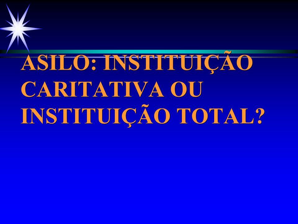 ASILO: INSTITUIÇÃO CARITATIVA OU INSTITUIÇÃO TOTAL