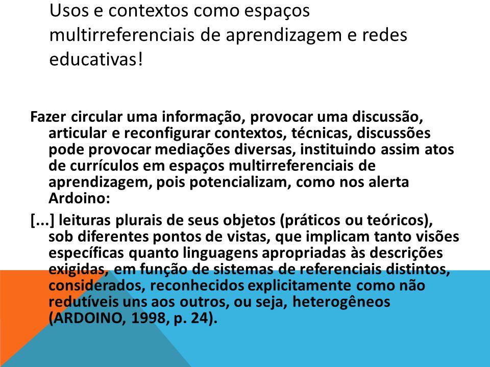 Usos e contextos como espaços multirreferenciais de aprendizagem e redes educativas!