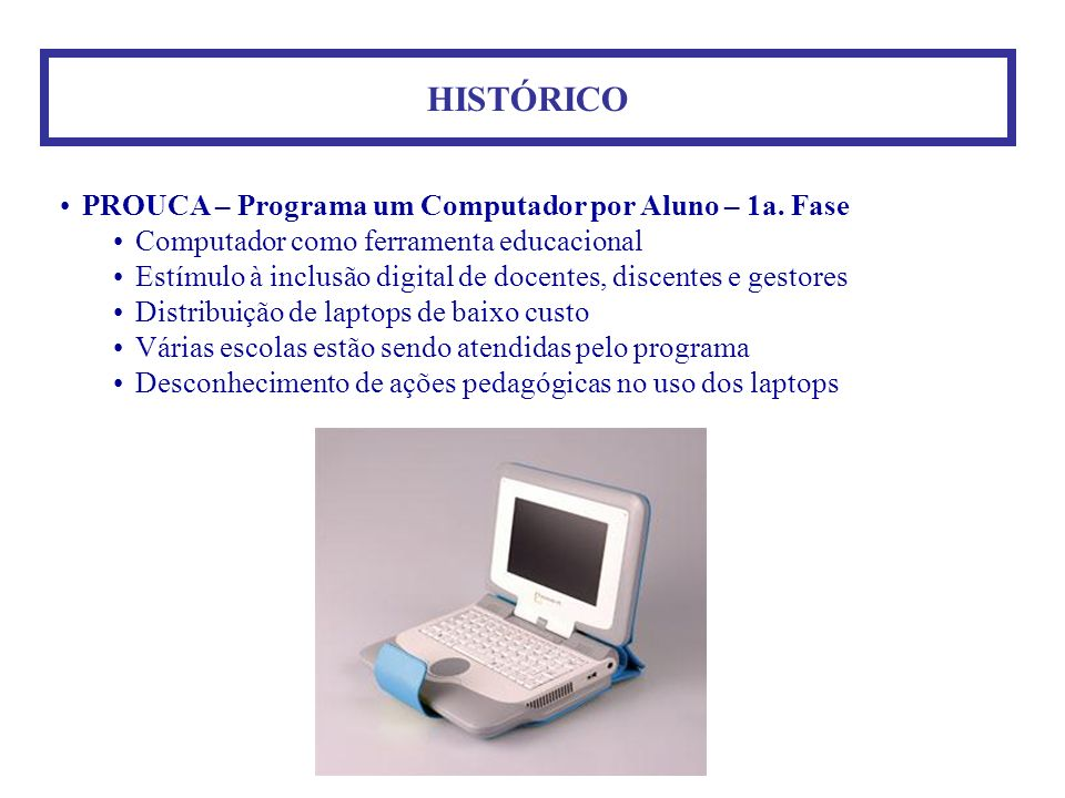 HISTÓRICO PROUCA – Programa um Computador por Aluno – 1a. Fase