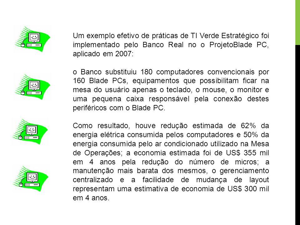 Um exemplo efetivo de práticas de TI Verde Estratégico foi implementado pelo Banco Real no o ProjetoBlade PC, aplicado em 2007: