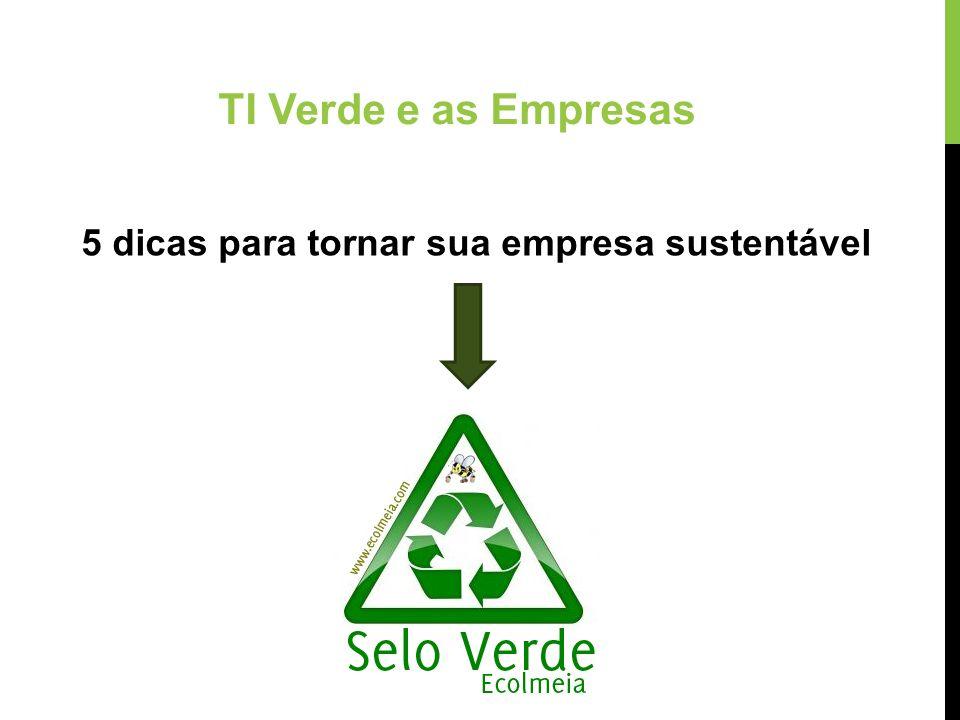 TI Verde e as Empresas 5 dicas para tornar sua empresa sustentável