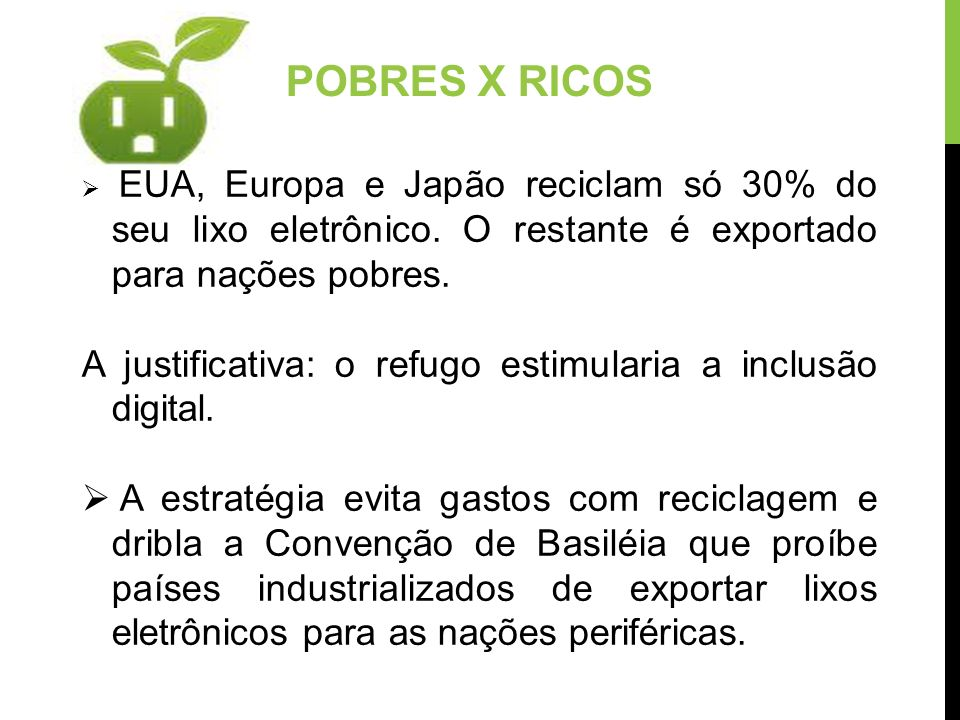 POBRES X RICOS EUA, Europa e Japão reciclam só 30% do seu lixo eletrônico. O restante é exportado para nações pobres.