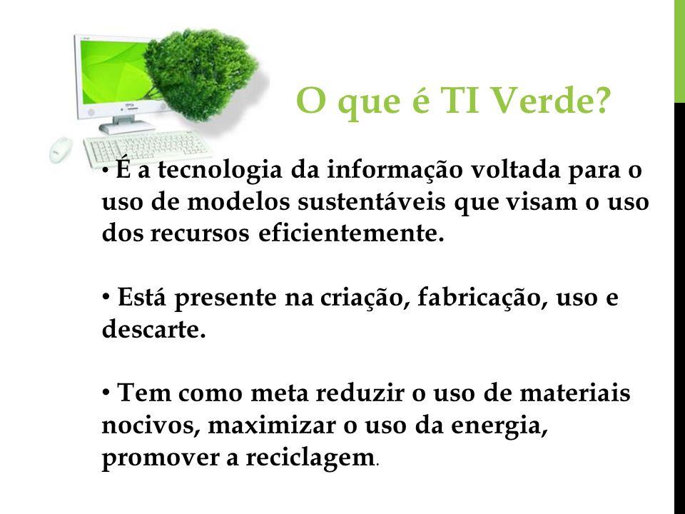 O que é TI Verde É a tecnologia da informação voltada para o uso de modelos sustentáveis que visam o uso dos recursos eficientemente.