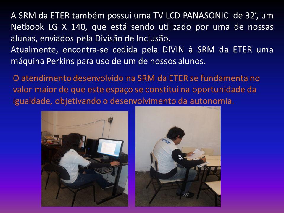 A SRM da ETER também possui uma TV LCD PANASONIC de 32', um Netbook LG X 140, que está sendo utilizado por uma de nossas alunas, enviados pela Divisão de Inclusão.