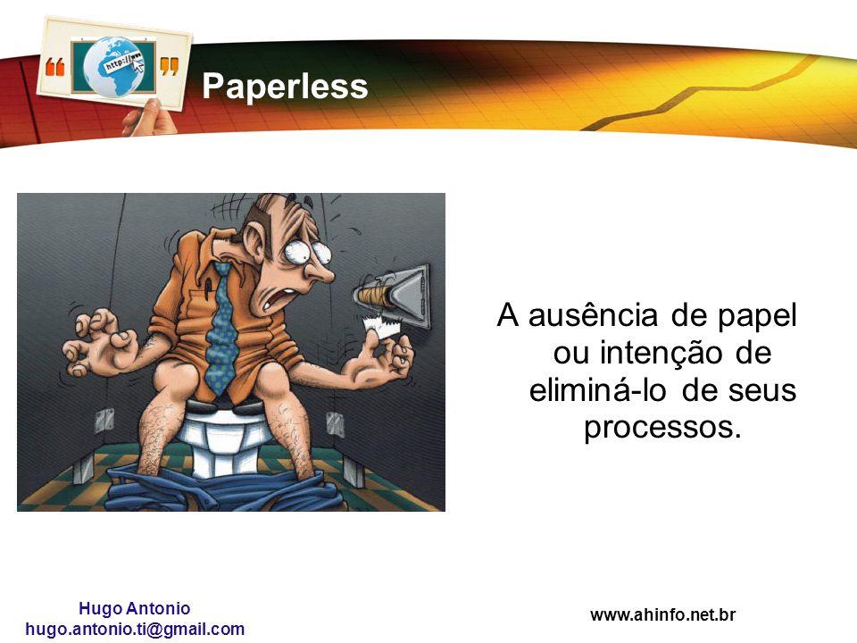 A ausência de papel ou intenção de eliminá-lo de seus processos.