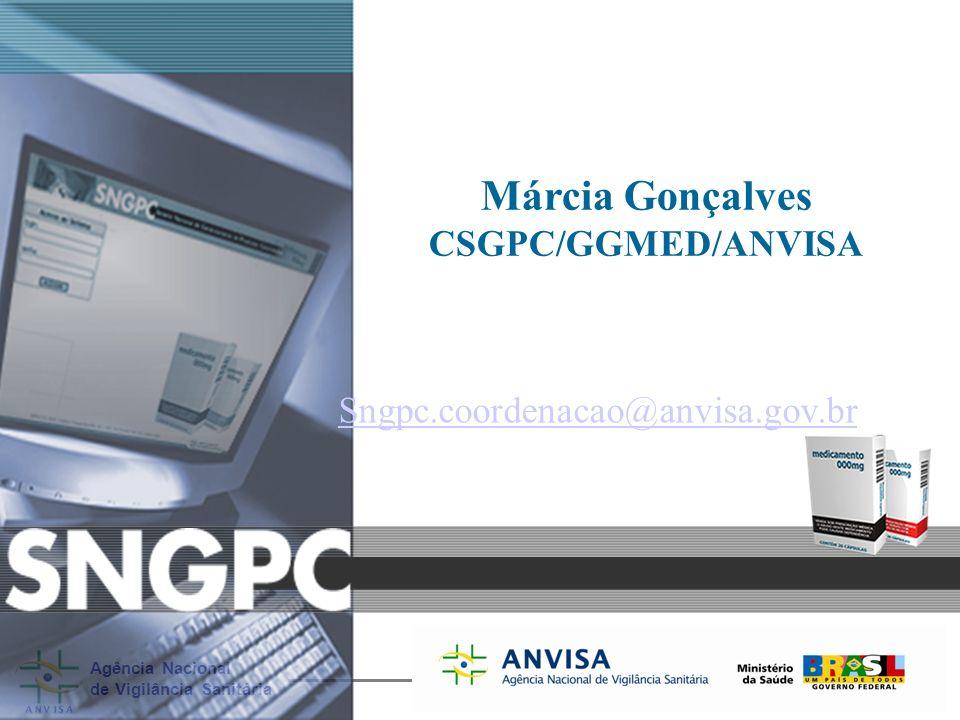 Márcia Gonçalves CSGPC/GGMED/ANVISA Sngpc.coordenacao@anvisa.gov.br