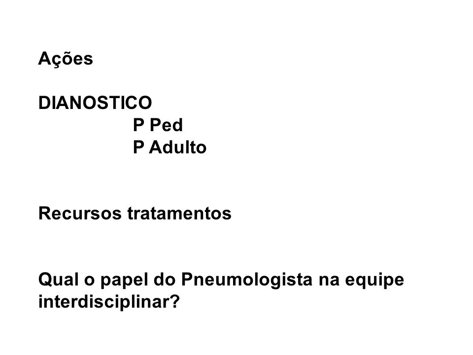 Ações DIANOSTICO. P Ped. P Adulto. Recursos tratamentos.
