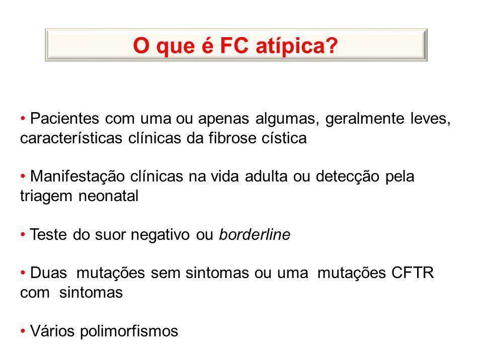 O que é FC atípica Pacientes com uma ou apenas algumas, geralmente leves, características clínicas da fibrose cística.