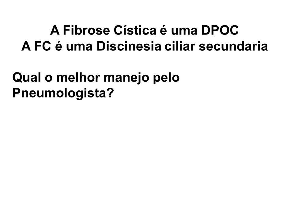 A Fibrose Cística é uma DPOC A FC é uma Discinesia ciliar secundaria