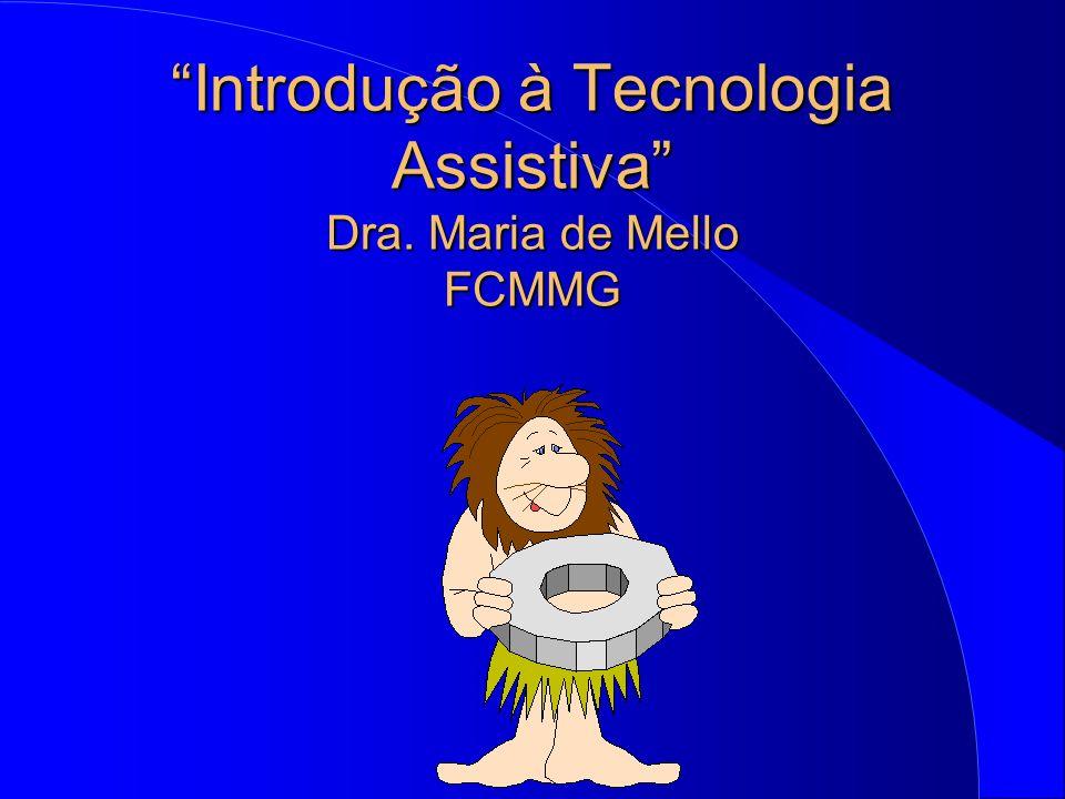 Introdução à Tecnologia Assistiva Dra. Maria de Mello FCMMG