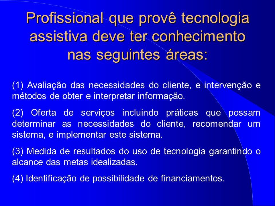Profissional que provê tecnologia assistiva deve ter conhecimento nas seguintes áreas: