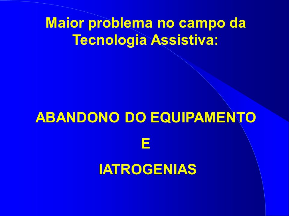Maior problema no campo da Tecnologia Assistiva: