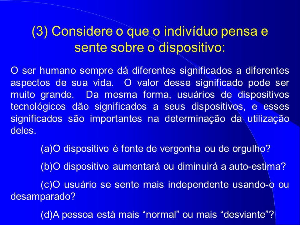 (3) Considere o que o indivíduo pensa e sente sobre o dispositivo: