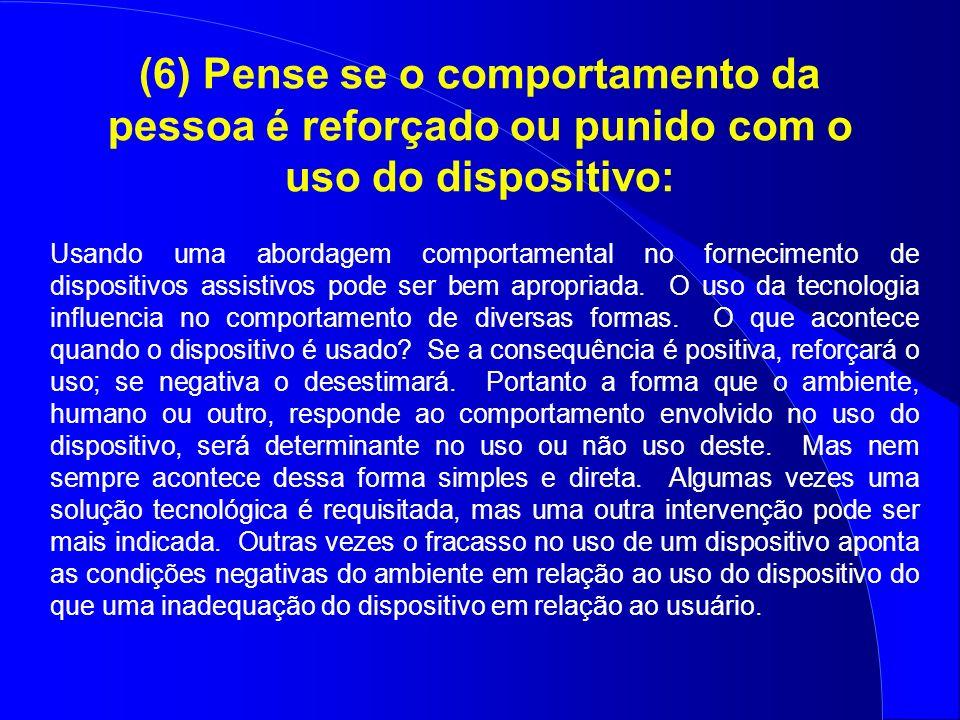 (6) Pense se o comportamento da pessoa é reforçado ou punido com o uso do dispositivo: