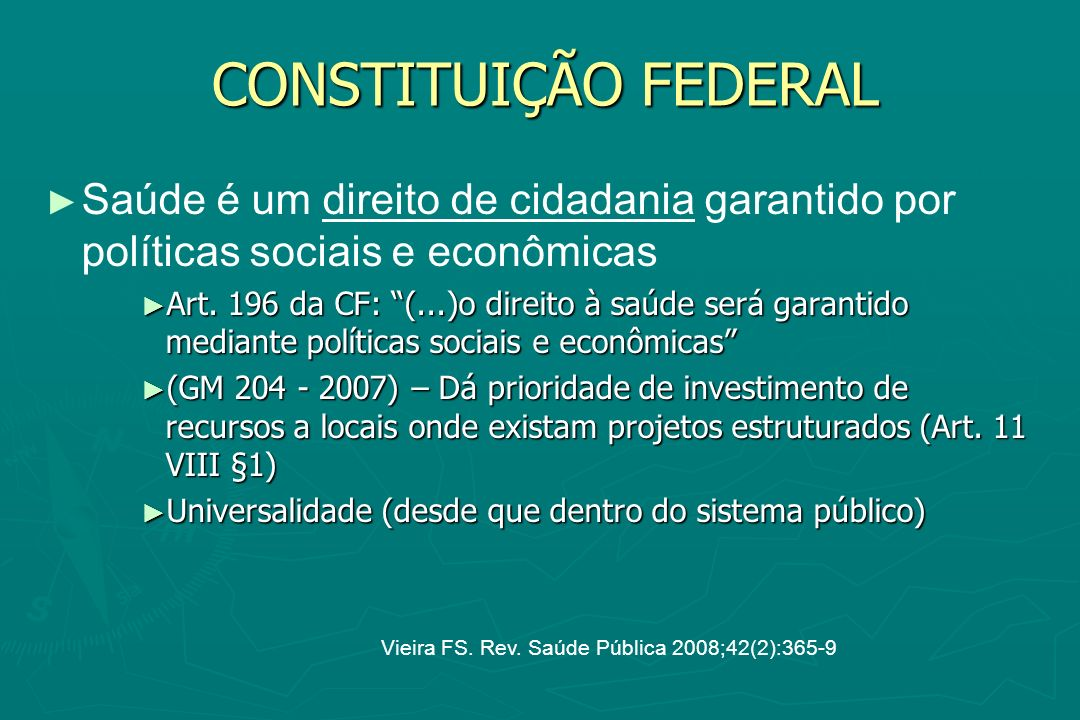 CONSTITUIÇÃO FEDERAL Saúde é um direito de cidadania garantido por políticas sociais e econômicas.